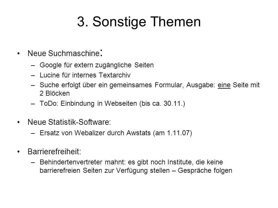3. Sonstige Themen Neue Suchmaschine : –Google für extern zugängliche Seiten –Lucine für internes Textarchiv –Suche erfolgt über ein gemeinsames Formu