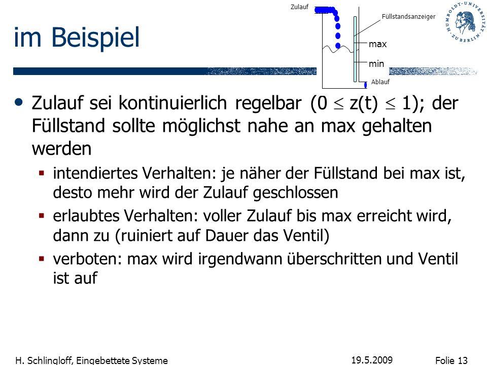 Folie 13 H. Schlingloff, Eingebettete Systeme 19.5.2009 im Beispiel Zulauf sei kontinuierlich regelbar (0 z(t) 1); der Füllstand sollte möglichst nahe