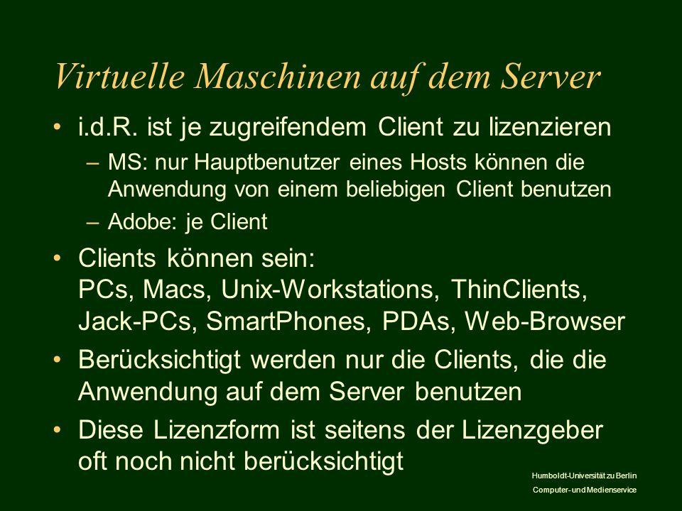 Humboldt-Universität zu Berlin Computer- und Medienservice Virtuelle Maschinen auf dem Server i.d.R. ist je zugreifendem Client zu lizenzieren –MS: nu