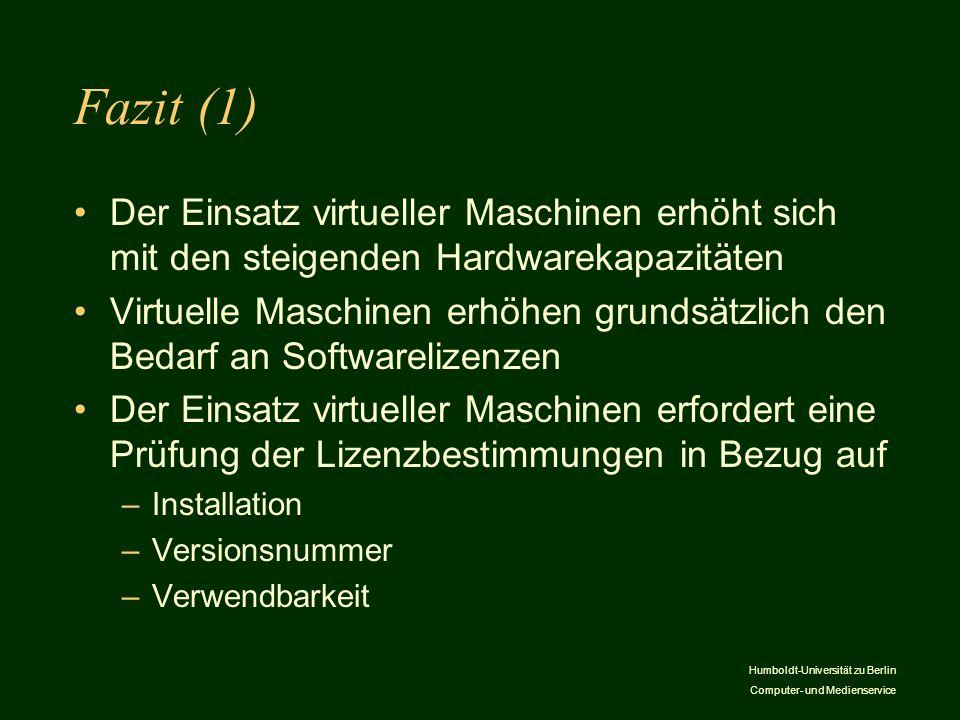 Humboldt-Universität zu Berlin Computer- und Medienservice Fazit (1) Der Einsatz virtueller Maschinen erhöht sich mit den steigenden Hardwarekapazität