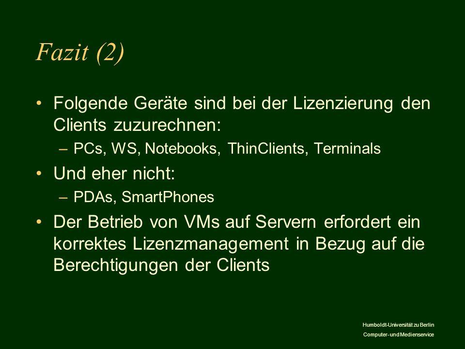 Humboldt-Universität zu Berlin Computer- und Medienservice Fazit (2) Folgende Geräte sind bei der Lizenzierung den Clients zuzurechnen: –PCs, WS, Note