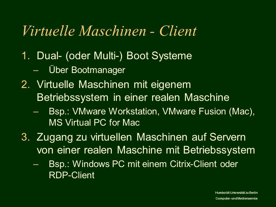 Humboldt-Universität zu Berlin Computer- und Medienservice Virtuelle Maschinen - Client 1.Dual- (oder Multi-) Boot Systeme –Über Bootmanager 2.Virtuel