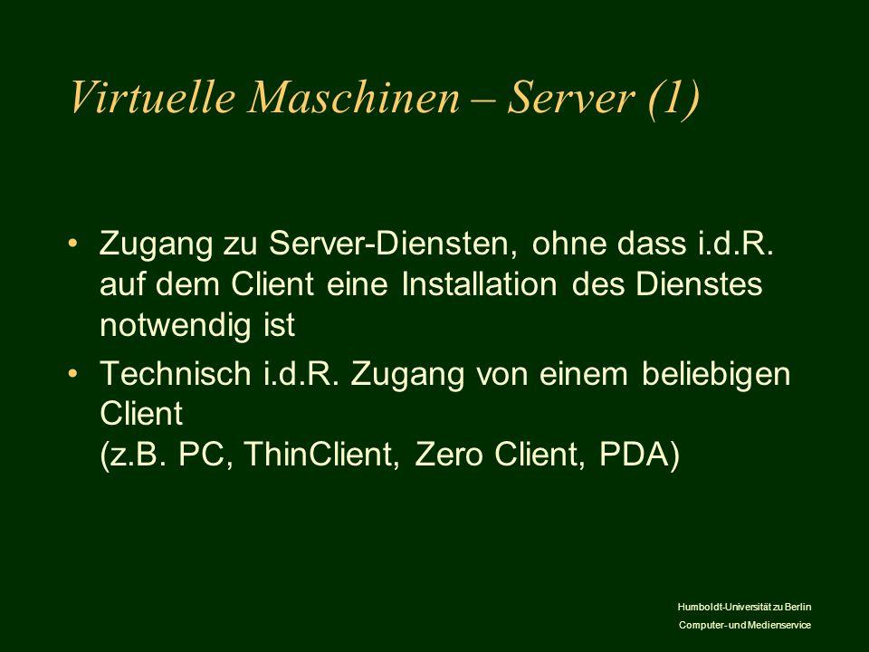 Humboldt-Universität zu Berlin Computer- und Medienservice Virtuelle Maschinen – Server (1) Zugang zu Server-Diensten, ohne dass i.d.R. auf dem Client