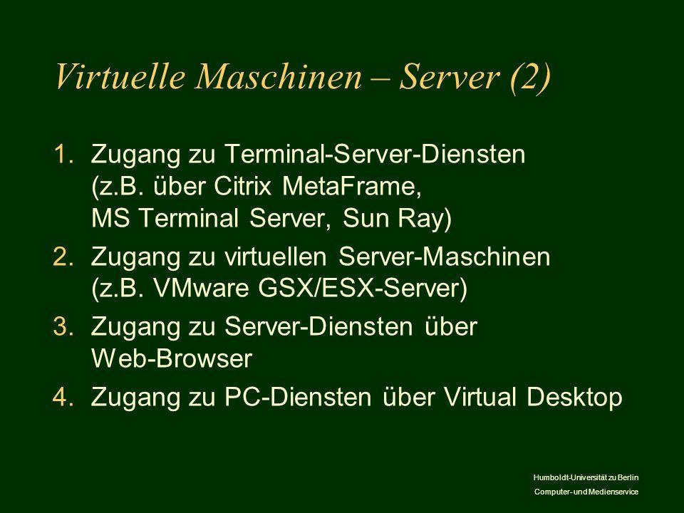 Humboldt-Universität zu Berlin Computer- und Medienservice Virtuelle Maschinen – Server (2) 1.Zugang zu Terminal-Server-Diensten (z.B. über Citrix Met