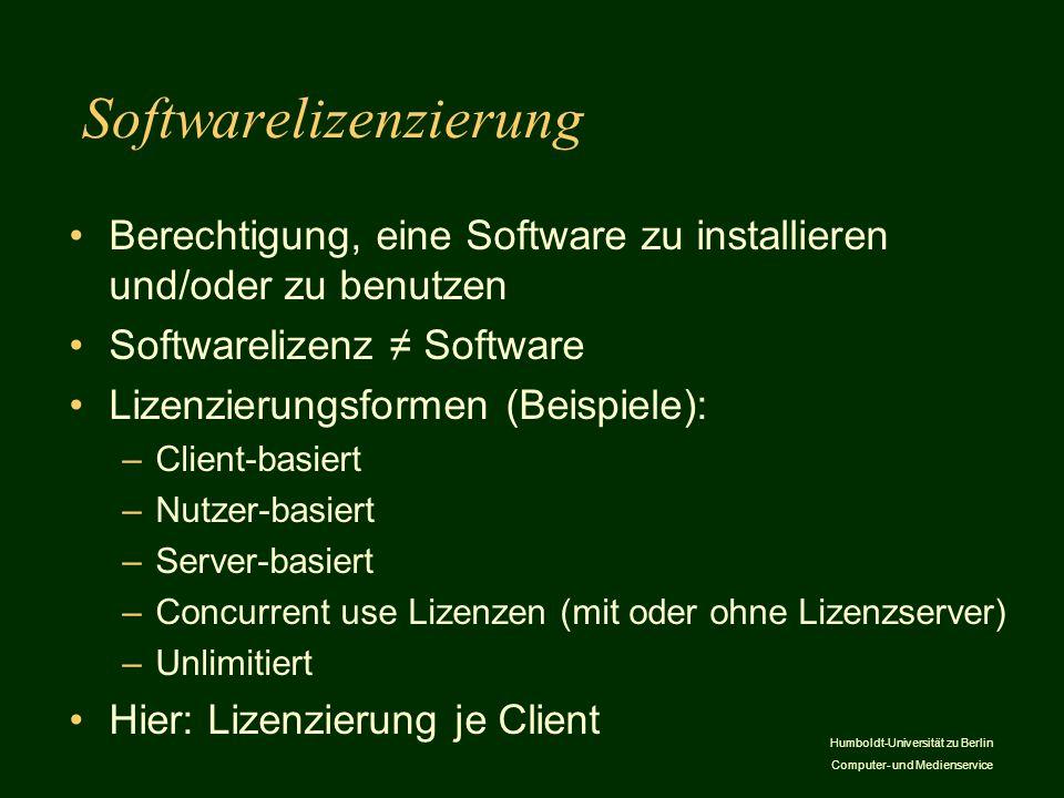 Humboldt-Universität zu Berlin Computer- und Medienservice Softwarelizenzierung Berechtigung, eine Software zu installieren und/oder zu benutzen Softw