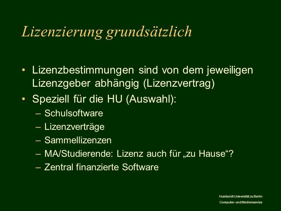 Humboldt-Universität zu Berlin Computer- und Medienservice Lizenzierung grundsätzlich Lizenzbestimmungen sind von dem jeweiligen Lizenzgeber abhängig
