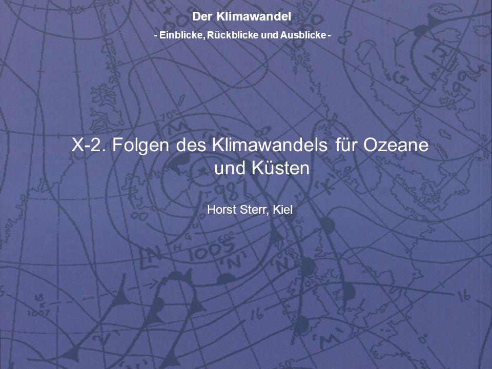 Der Klimawandel - Einblicke, Rückblicke und Ausblicke - X-2. Folgen des Klimawandels für Ozeane und Küsten Horst Sterr, Kiel