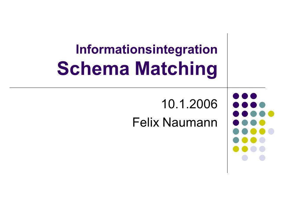 Informationsintegration Schema Matching 10.1.2006 Felix Naumann