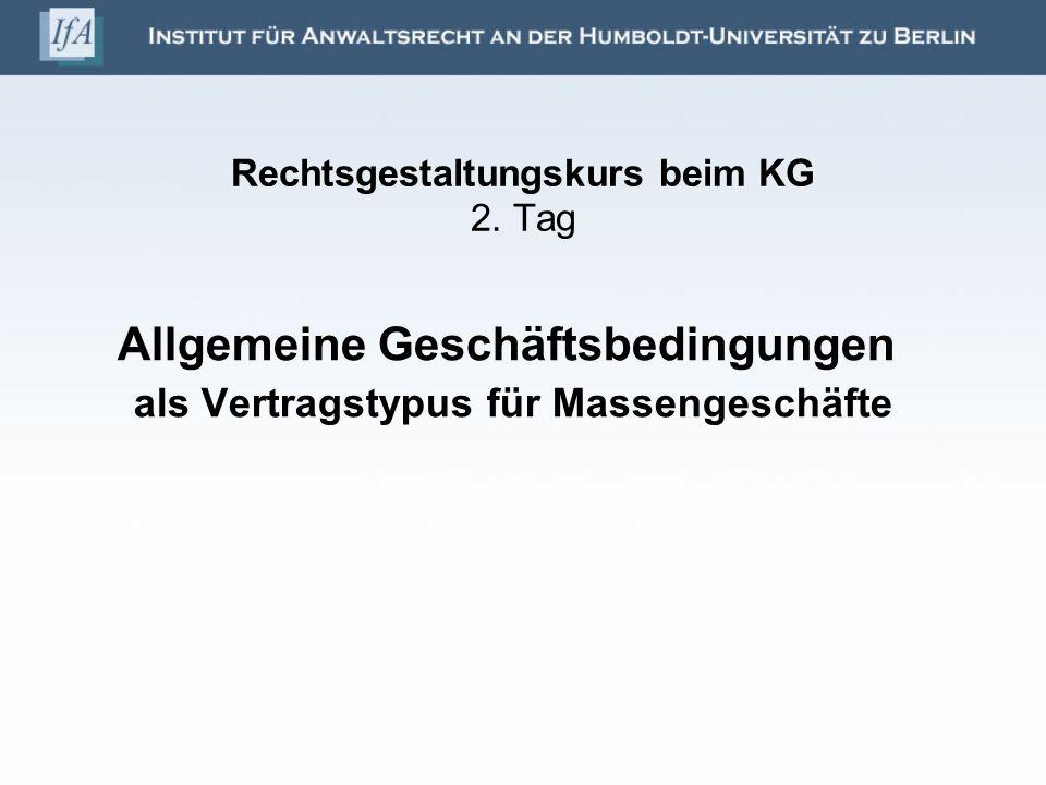 Rechtsgestaltungskurs beim KG 2. Tag Allgemeine Geschäftsbedingungen als Vertragstypus für Massengeschäfte