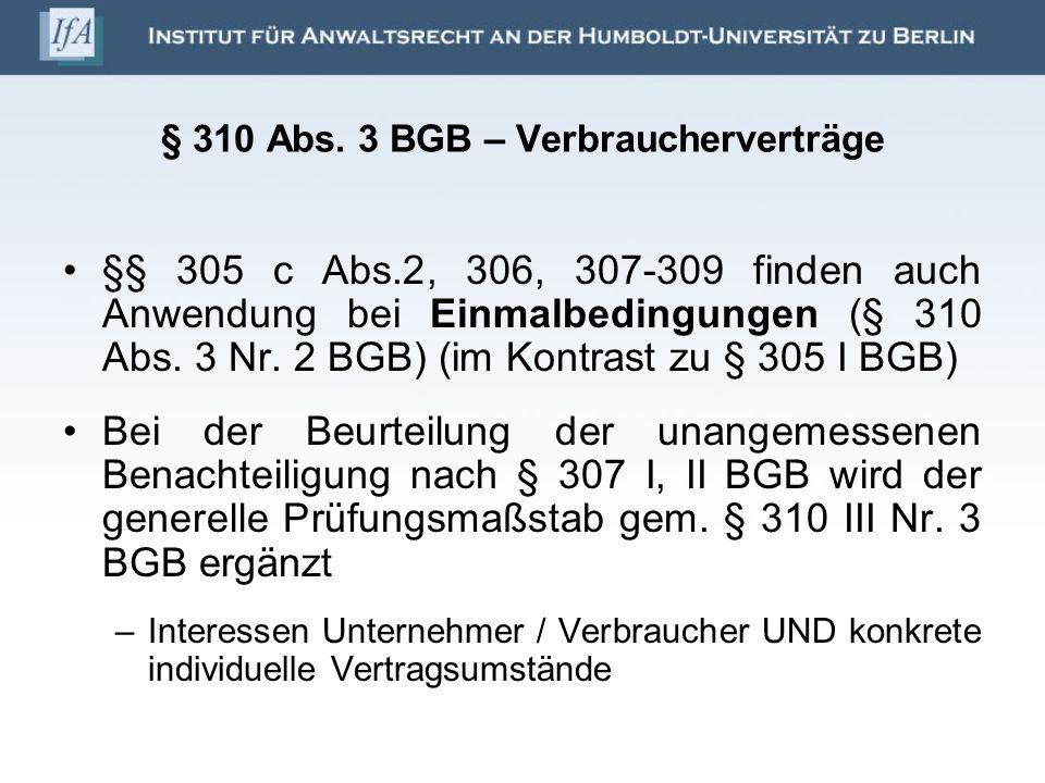 § 310 Abs. 3 BGB – Verbraucherverträge §§ 305 c Abs.2, 306, 307-309 finden auch Anwendung bei Einmalbedingungen (§ 310 Abs. 3 Nr. 2 BGB) (im Kontrast