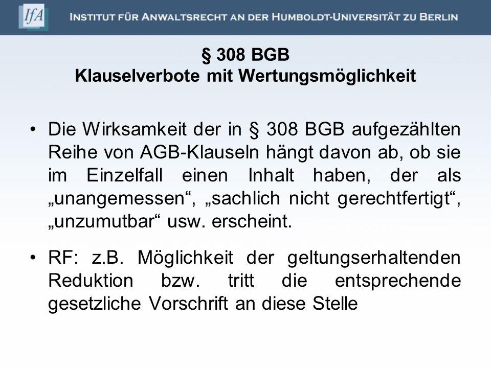§ 308 BGB Klauselverbote mit Wertungsmöglichkeit Die Wirksamkeit der in § 308 BGB aufgezählten Reihe von AGB-Klauseln hängt davon ab, ob sie im Einzel
