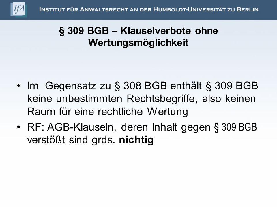§ 309 BGB – Klauselverbote ohne Wertungsmöglichkeit Im Gegensatz zu § 308 BGB enthält § 309 BGB keine unbestimmten Rechtsbegriffe, also keinen Raum fü