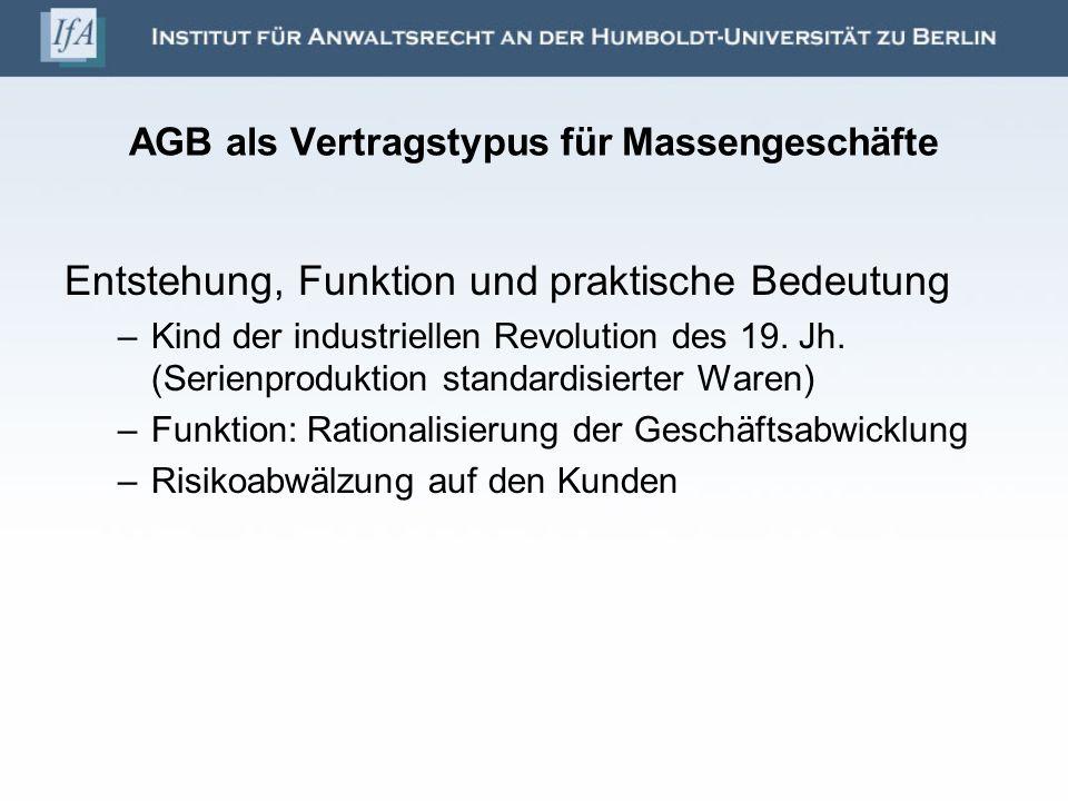 AGB als Vertragstypus für Massengeschäfte Entstehung, Funktion und praktische Bedeutung –Kind der industriellen Revolution des 19. Jh. (Serienprodukti