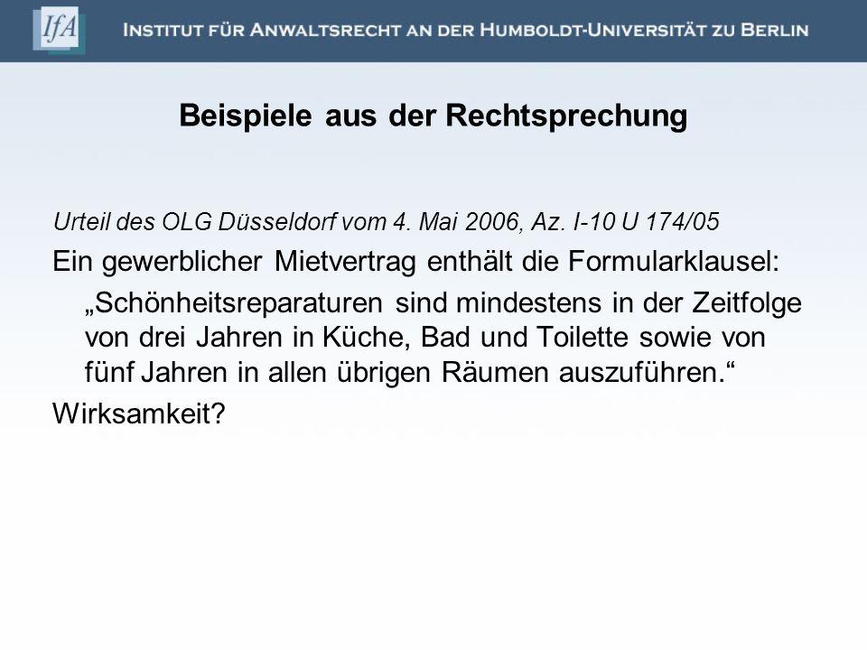 Beispiele aus der Rechtsprechung Urteil des OLG Düsseldorf vom 4. Mai 2006, Az. I-10 U 174/05 Ein gewerblicher Mietvertrag enthält die Formularklausel