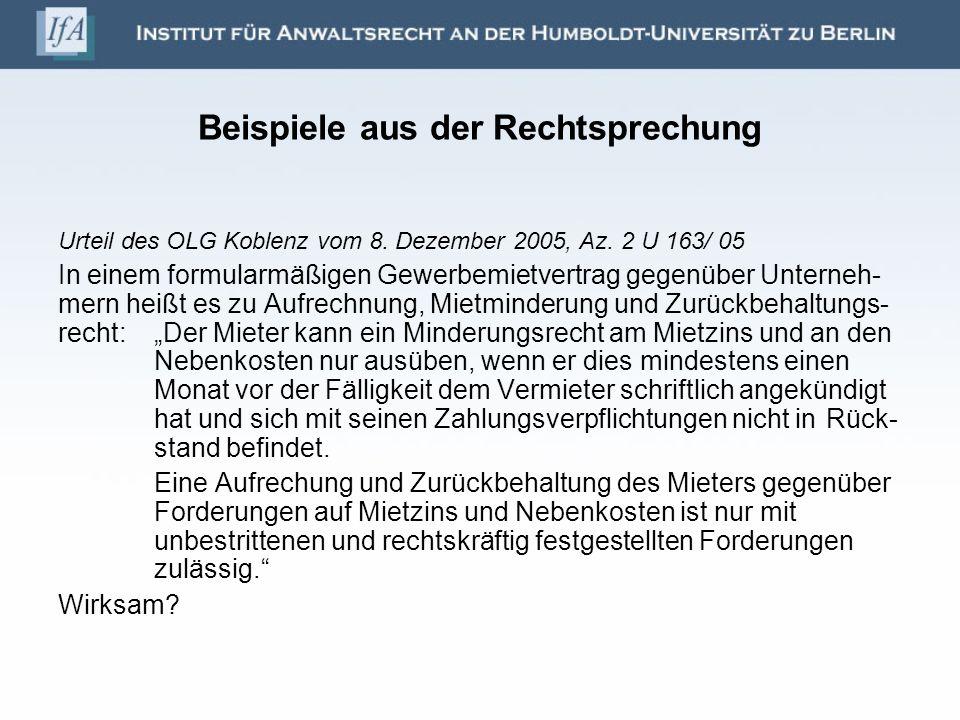 Beispiele aus der Rechtsprechung Urteil des OLG Koblenz vom 8. Dezember 2005, Az. 2 U 163/ 05 In einem formularmäßigen Gewerbemietvertrag gegenüber Un