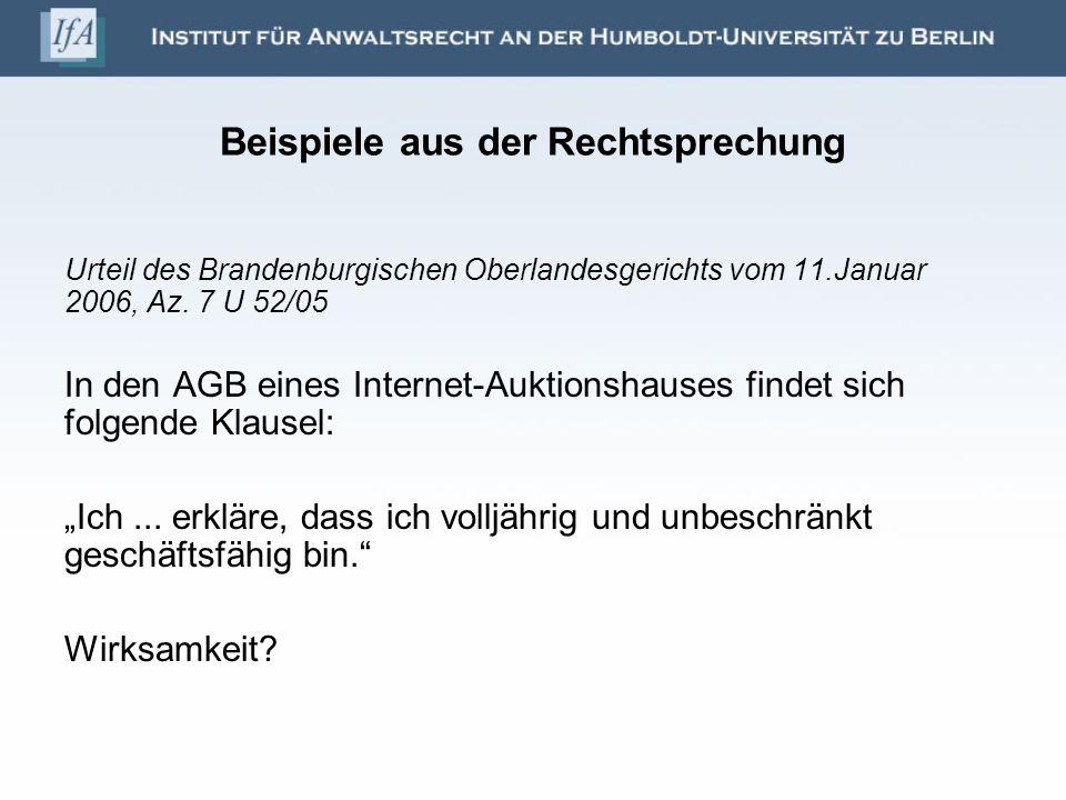 Beispiele aus der Rechtsprechung Urteil des Brandenburgischen Oberlandesgerichts vom 11.Januar 2006, Az. 7 U 52/05 In den AGB eines Internet-Auktionsh
