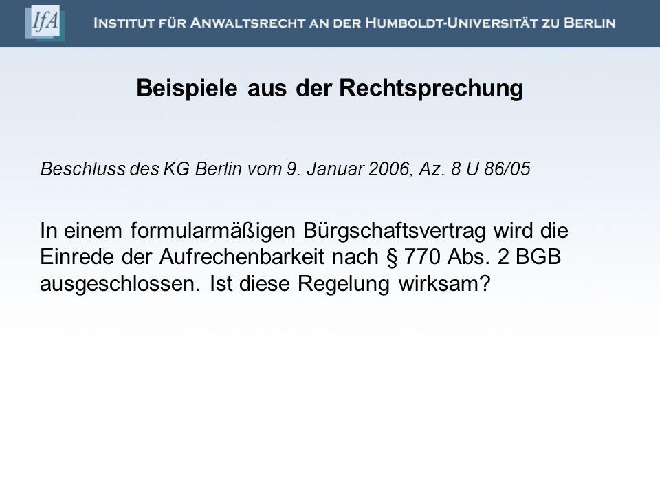Beispiele aus der Rechtsprechung Beschluss des KG Berlin vom 9. Januar 2006, Az. 8 U 86/05 In einem formularmäßigen Bürgschaftsvertrag wird die Einred