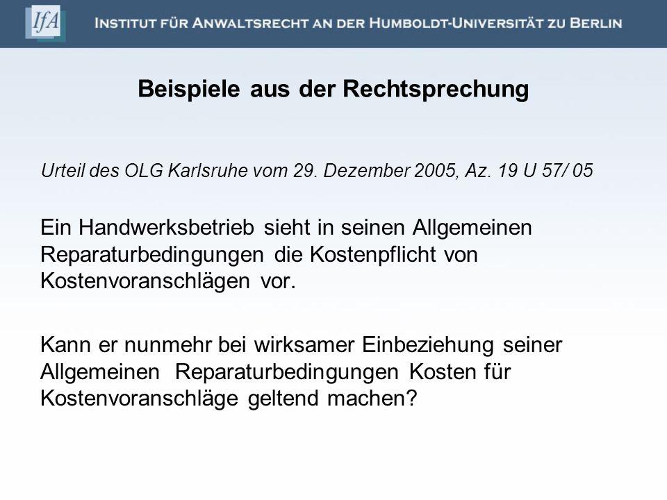 Beispiele aus der Rechtsprechung Urteil des OLG Karlsruhe vom 29. Dezember 2005, Az. 19 U 57/ 05 Ein Handwerksbetrieb sieht in seinen Allgemeinen Repa