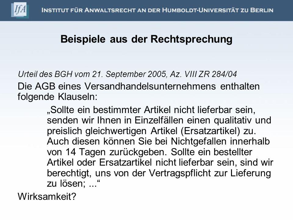 Beispiele aus der Rechtsprechung Urteil des BGH vom 21. September 2005, Az. VIII ZR 284/04 Die AGB eines Versandhandelsunternehmens enthalten folgende