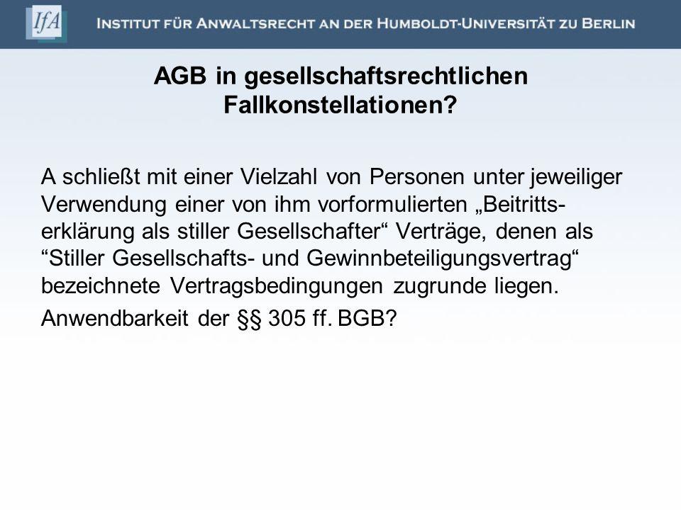 AGB in gesellschaftsrechtlichen Fallkonstellationen? A schließt mit einer Vielzahl von Personen unter jeweiliger Verwendung einer von ihm vorformulier