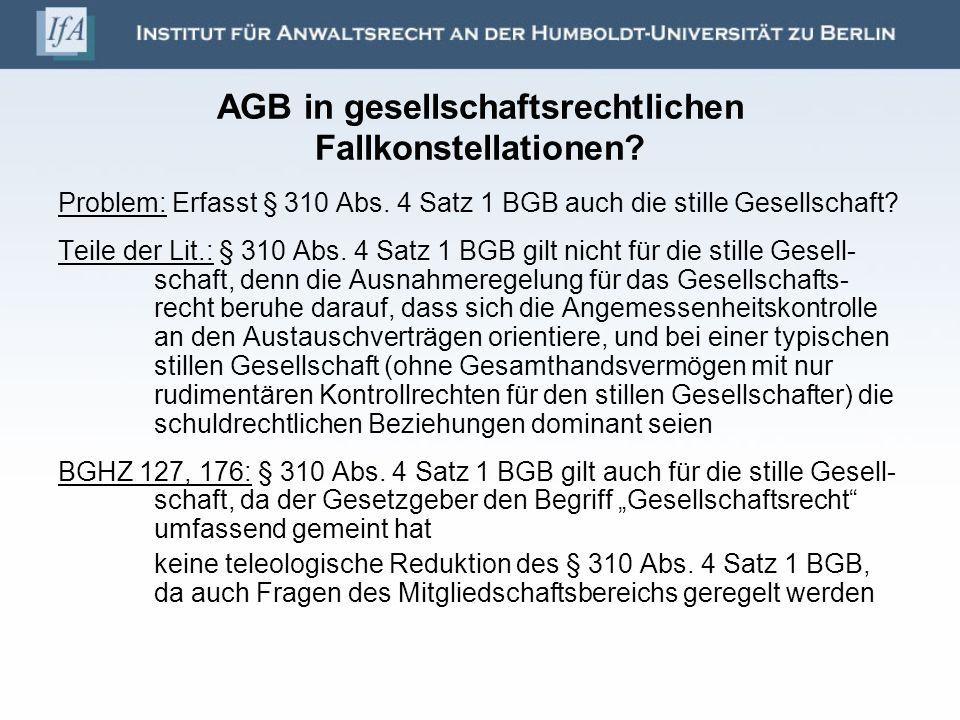 AGB in gesellschaftsrechtlichen Fallkonstellationen? Problem: Erfasst § 310 Abs. 4 Satz 1 BGB auch die stille Gesellschaft? Teile der Lit.: § 310 Abs.