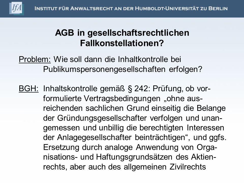 AGB in gesellschaftsrechtlichen Fallkonstellationen? Problem: Wie soll dann die Inhaltkontrolle bei Publikumspersonengesellschaften erfolgen? BGH: Inh