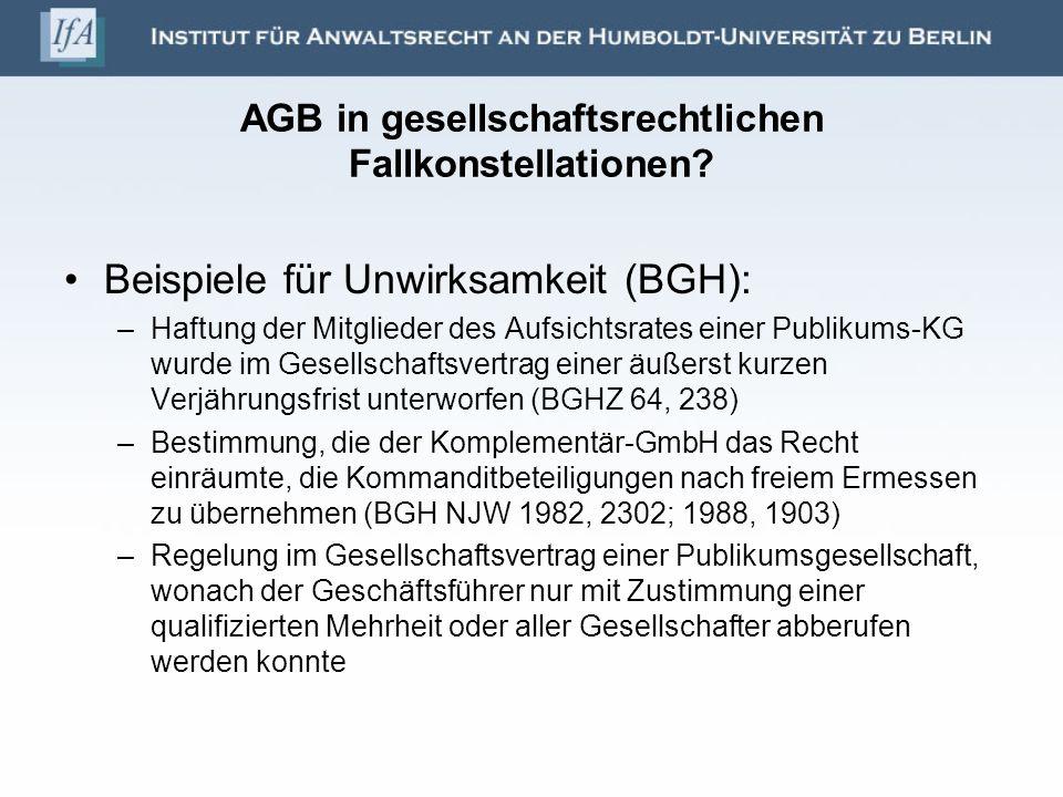 AGB in gesellschaftsrechtlichen Fallkonstellationen? Beispiele für Unwirksamkeit (BGH): –Haftung der Mitglieder des Aufsichtsrates einer Publikums-KG