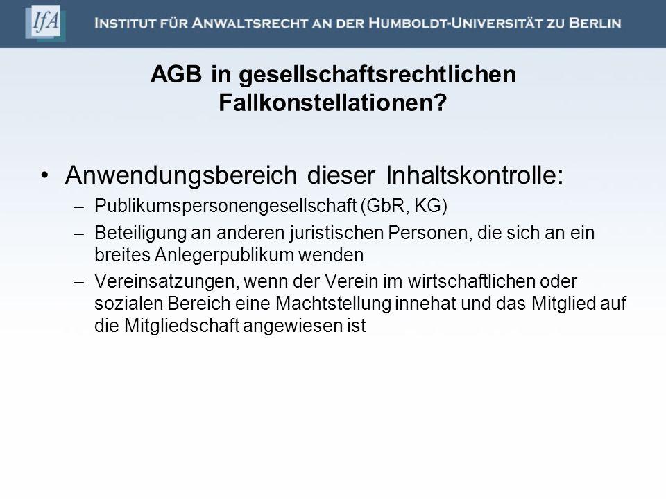 AGB in gesellschaftsrechtlichen Fallkonstellationen? Anwendungsbereich dieser Inhaltskontrolle: –Publikumspersonengesellschaft (GbR, KG) –Beteiligung
