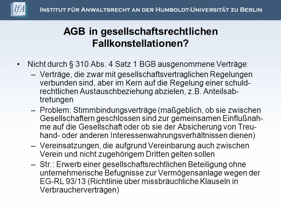 AGB in gesellschaftsrechtlichen Fallkonstellationen? Nicht durch § 310 Abs. 4 Satz 1 BGB ausgenommene Verträge: –Verträge, die zwar mit gesellschaftsv
