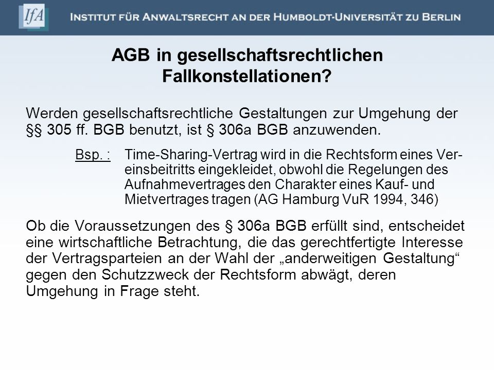 AGB in gesellschaftsrechtlichen Fallkonstellationen? Werden gesellschaftsrechtliche Gestaltungen zur Umgehung der §§ 305 ff. BGB benutzt, ist § 306a B