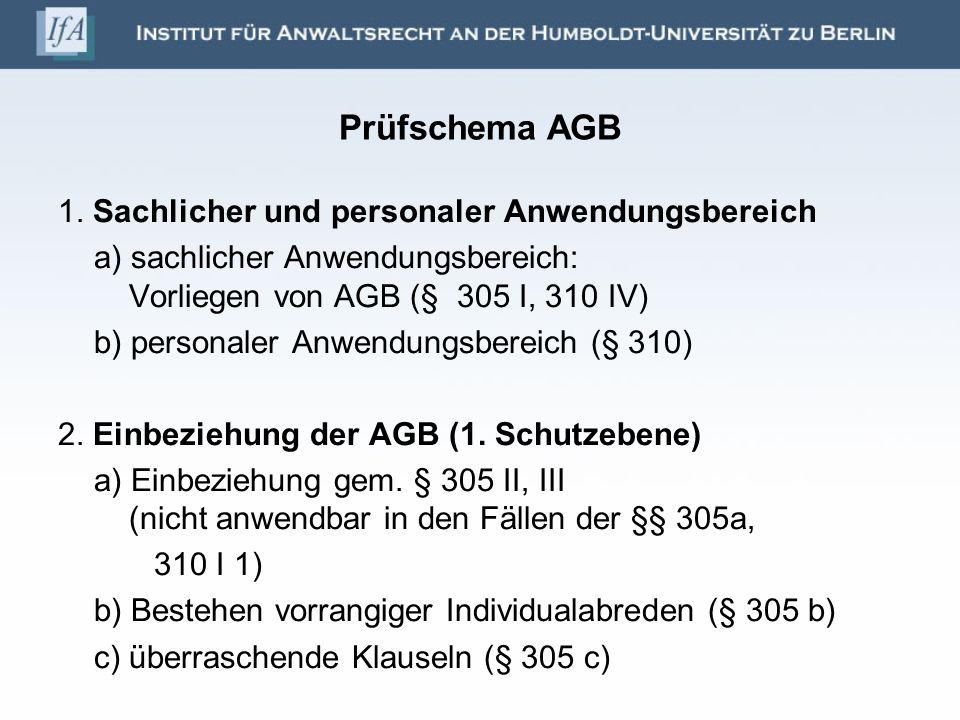 Prüfschema AGB 1. Sachlicher und personaler Anwendungsbereich a) sachlicher Anwendungsbereich: Vorliegen von AGB (§ 305 I, 310 IV) b) personaler Anwen