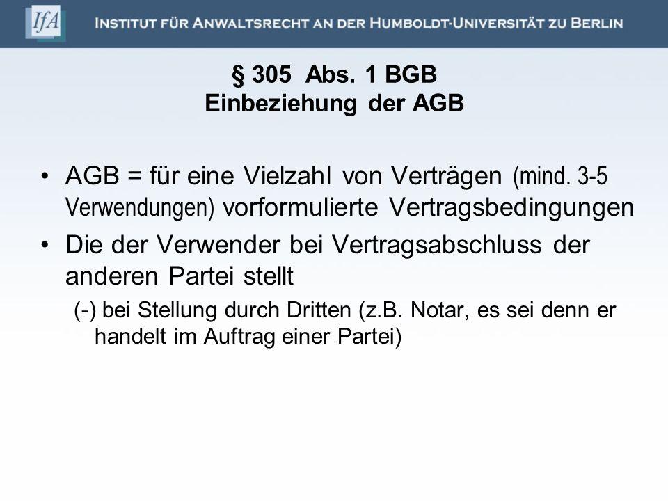 § 305 Abs. 1 BGB Einbeziehung der AGB AGB = für eine Vielzahl von Verträgen (mind. 3-5 Verwendungen) vorformulierte Vertragsbedingungen Die der Verwen