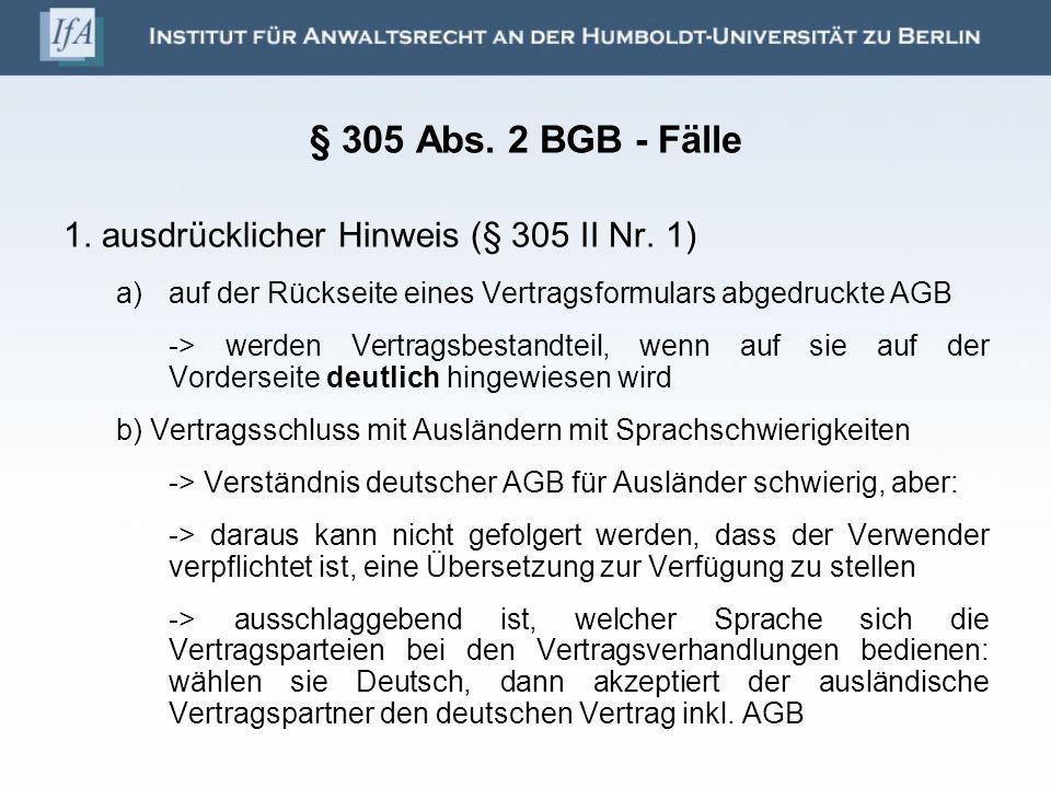 § 305 Abs. 2 BGB - Fälle 1. ausdrücklicher Hinweis (§ 305 II Nr. 1) a)auf der Rückseite eines Vertragsformulars abgedruckte AGB -> werden Vertragsbest