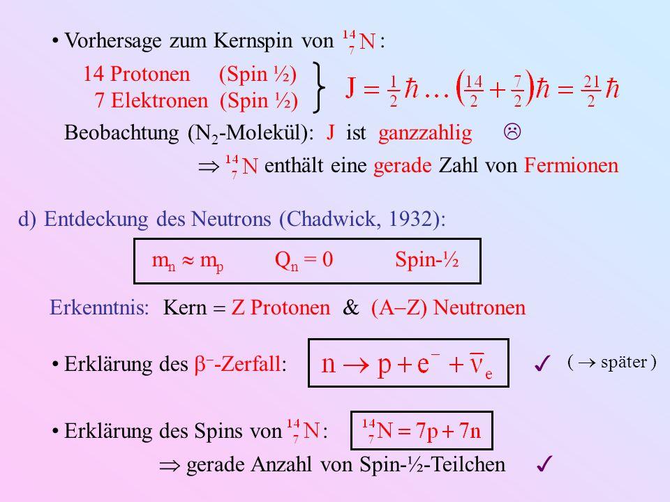 Vorhersage zum Kernspin von : 14 Protonen (Spin ½) 7 Elektronen (Spin ½) Beobachtung (N 2 -Molekül): J ist ganzzahlig enthält eine gerade Zahl von Fer