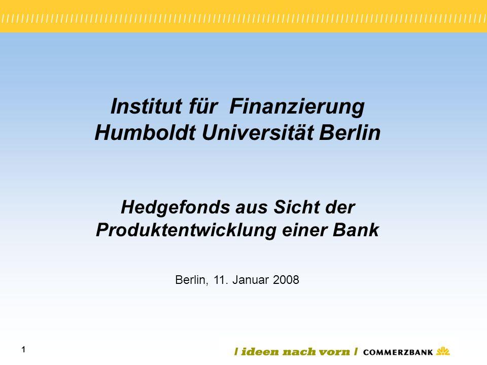 1 Institut für Finanzierung Humboldt Universität Berlin Hedgefonds aus Sicht der Produktentwicklung einer Bank Berlin, 11. Januar 2008