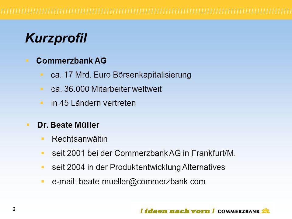 2 Kurzprofil Commerzbank AG ca. 17 Mrd. Euro Börsenkapitalisierung ca. 36.000 Mitarbeiter weltweit in 45 Ländern vertreten Dr. Beate Müller Rechtsanwä