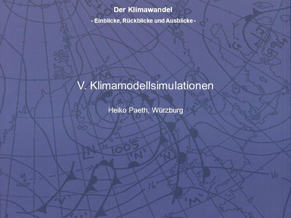 Der Klimawandel - Einblicke, Rückblicke und Ausblicke - V. Klimamodellsimulationen Heiko Paeth, Würzburg