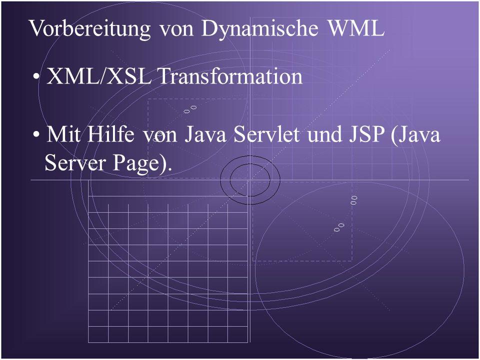 Vorbereitung von Dynamische WML XML/XSL Transformation Mit Hilfe von Java Servlet und JSP (Java Server Page).
