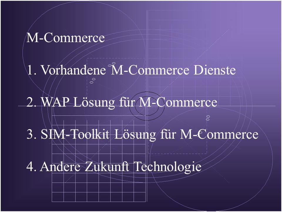 1997199819992000200120022003 SMS SIM ToolkitWAP GSM 9,6 kbps HSCSD 57,6 kbps 14,4 kbps GPRS 115,2 kbps EDGE 384 kbps UMTS 2 Mbps M-Commerce Schlüssel-Technologie