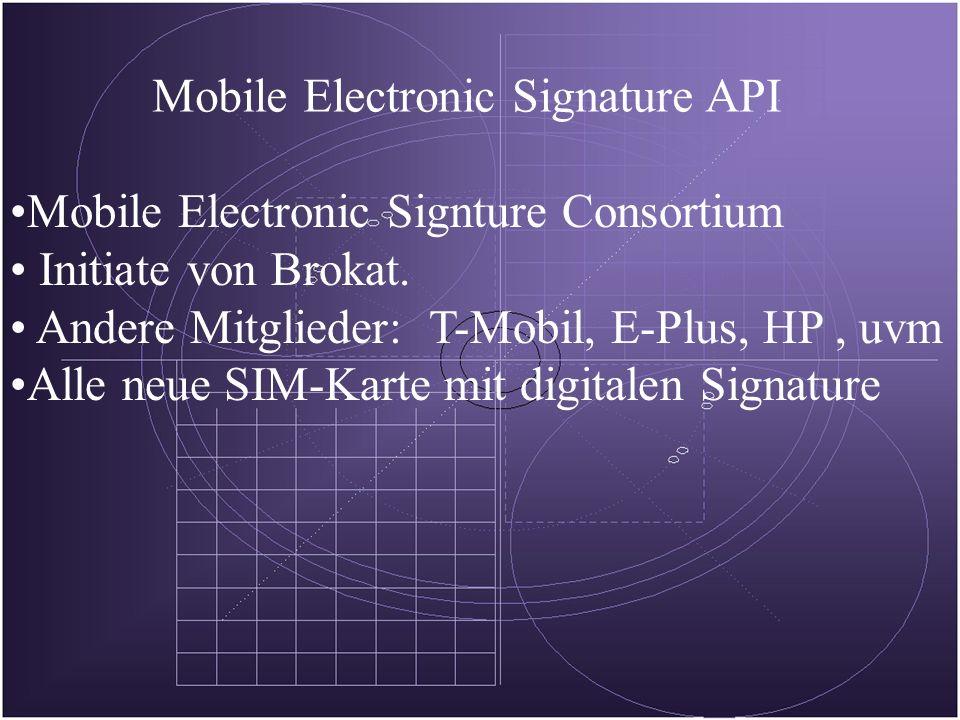 Mobile Electronic Signature API Mobile Electronic Signture Consortium Initiate von Brokat. Andere Mitglieder: T-Mobil, E-Plus, HP, uvm Alle neue SIM-K