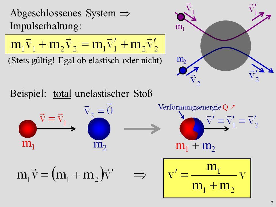 7 m1m1 m2m2 Abgeschlossenes System Impulserhaltung: (Stets gültig! Egal ob elastisch oder nicht) Beispiel: total unelastischer Stoß m1m1 m2m2 m 1 m 2