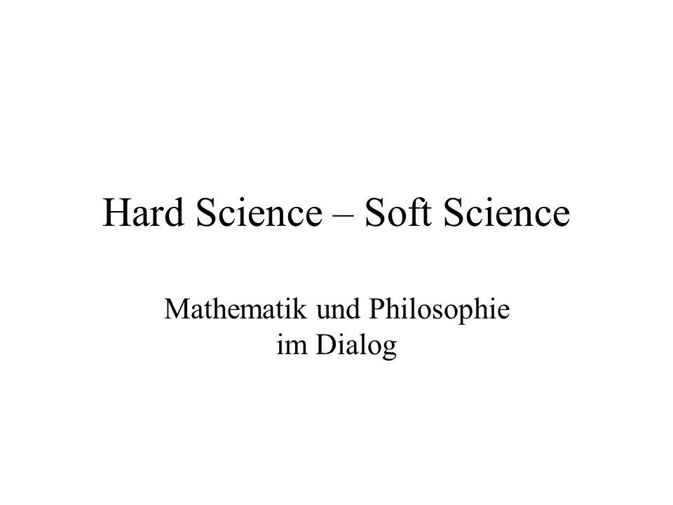 Hard Science – Soft Science Mathematik und Philosophie im Dialog