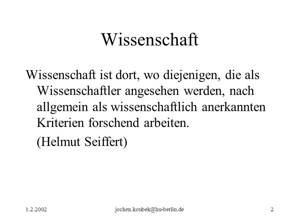 1.2.2002jochen.koubek@hu-berlin.de2 Wissenschaft Wissenschaft ist dort, wo diejenigen, die als Wissenschaftler angesehen werden, nach allgemein als wi