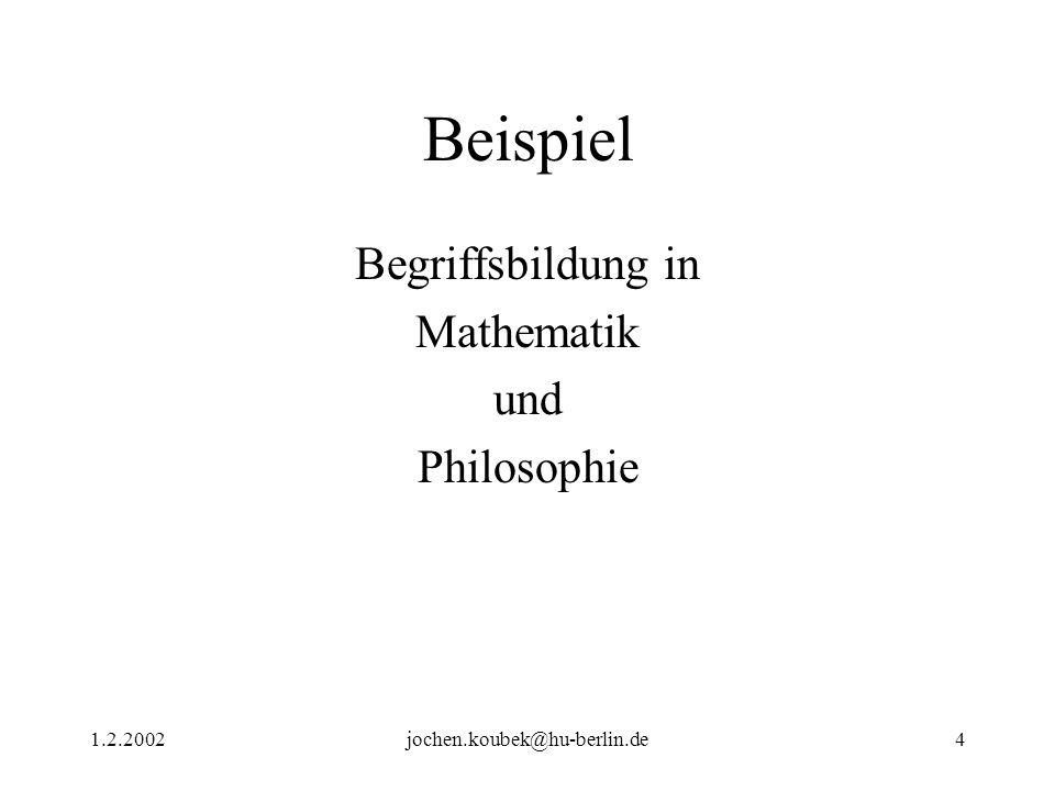 1.2.2002jochen.koubek@hu-berlin.de4 Beispiel Begriffsbildung in Mathematik und Philosophie
