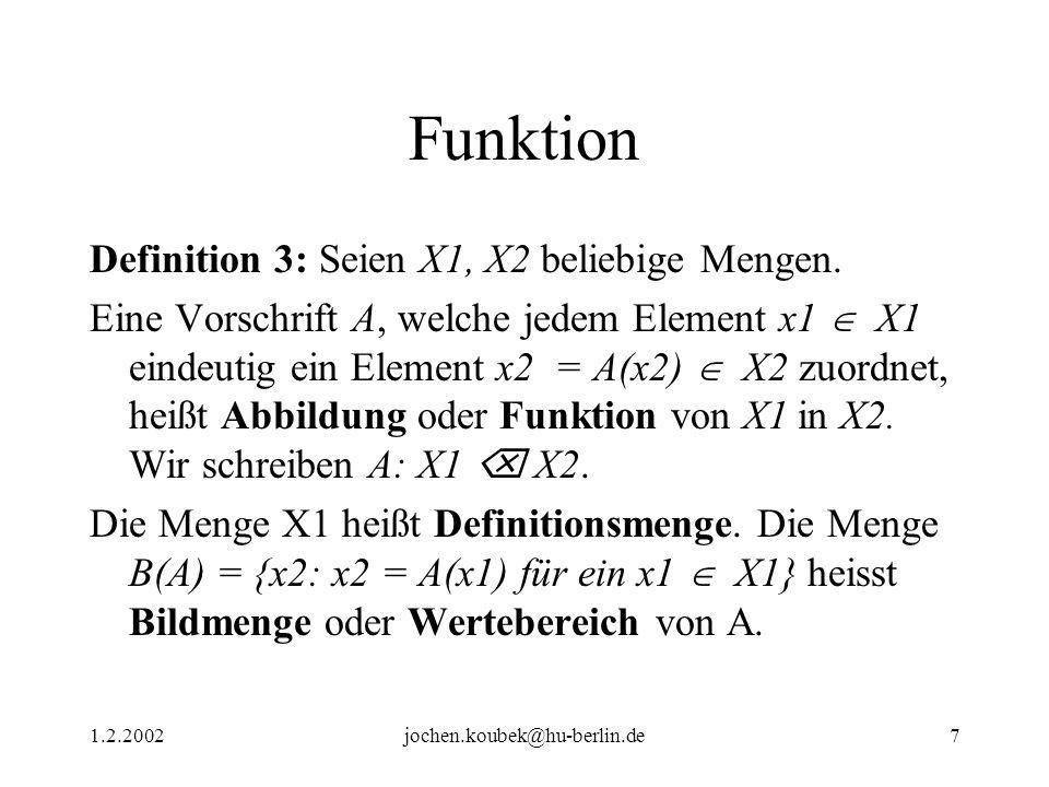 1.2.2002jochen.koubek@hu-berlin.de7 Funktion Definition 3: Seien X1, X2 beliebige Mengen. Eine Vorschrift A, welche jedem Element x1 X1 eindeutig ein