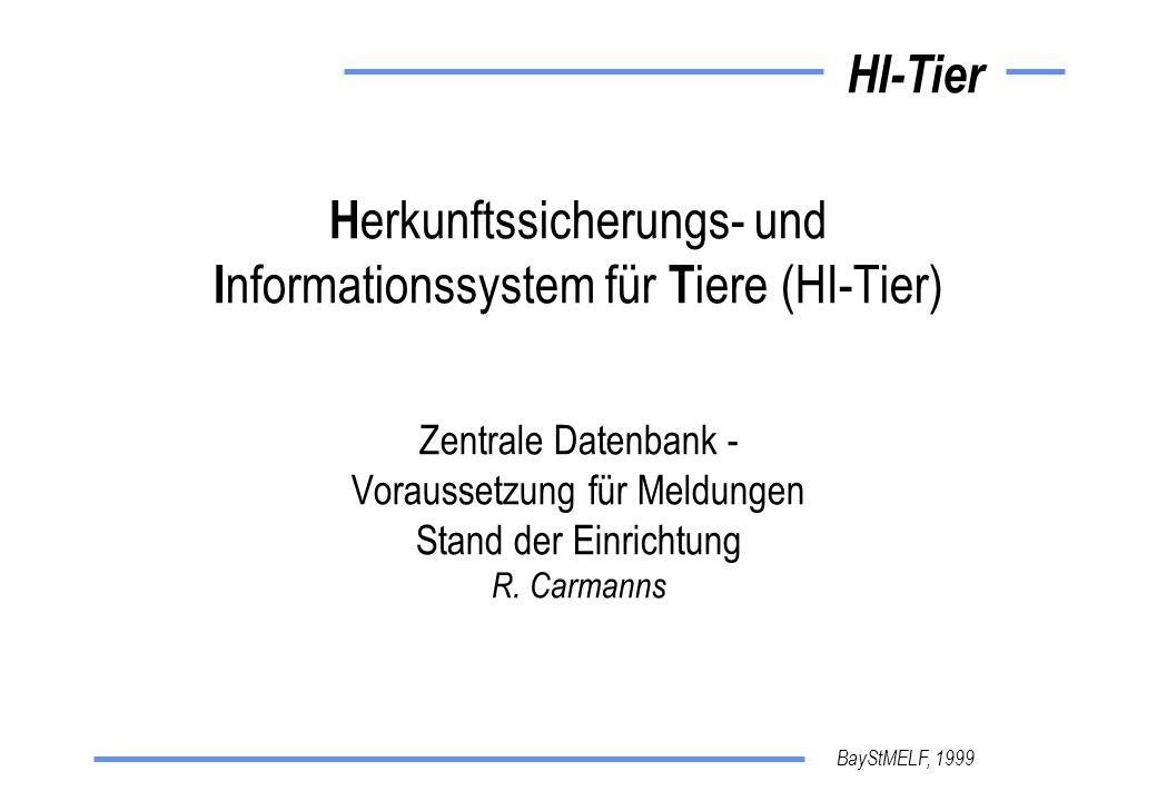 BayStMELF, 1999 HI-Tier H erkunftssicherungs- und I nformationssystem für T iere (HI-Tier) Zentrale Datenbank - Voraussetzung für Meldungen Stand der