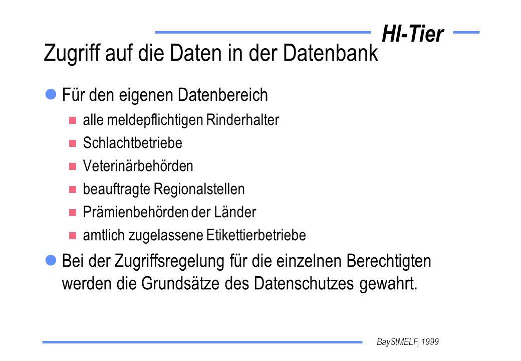 BayStMELF, 1999 HI-Tier Zugriff auf die Daten in der Datenbank Für den eigenen Datenbereich alle meldepflichtigen Rinderhalter Schlachtbetriebe Veteri