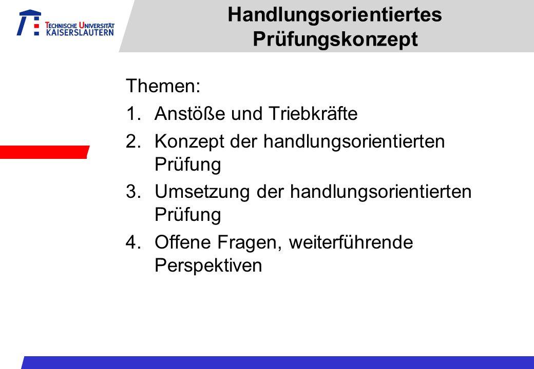 Handlungsorientiertes Prüfungskonzept Themen: 1.Anstöße und Triebkräfte 2.Konzept der handlungsorientierten Prüfung 3.Umsetzung der handlungsorientier