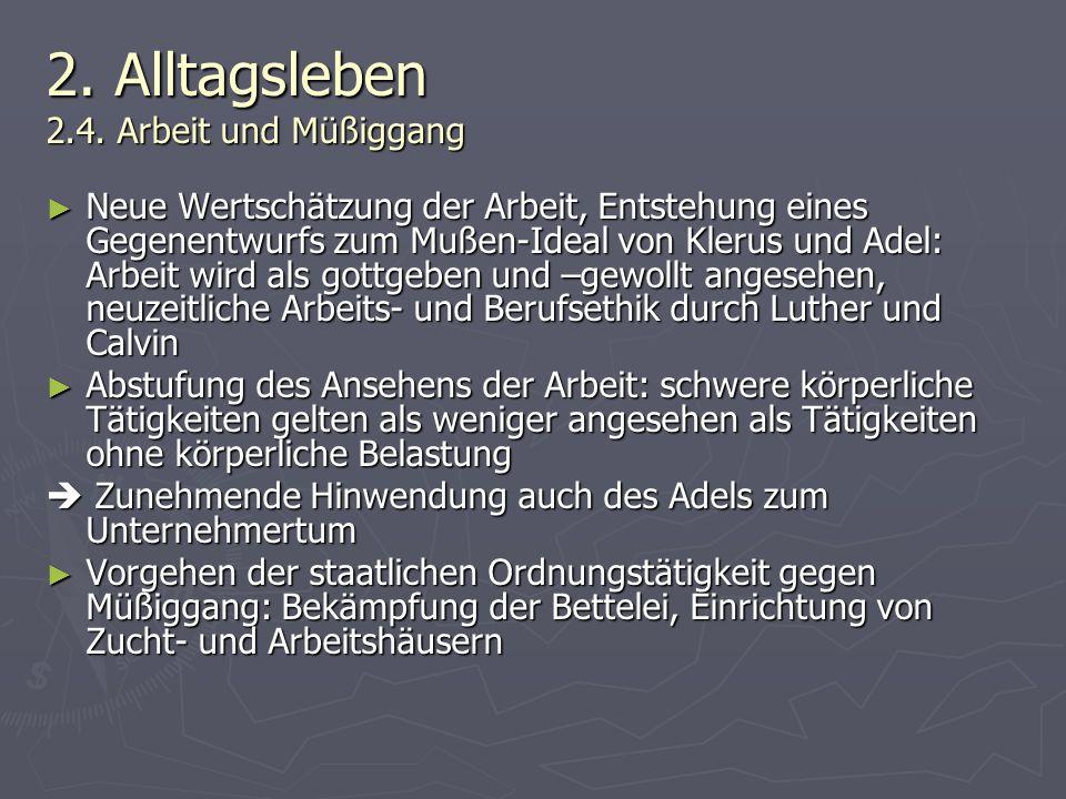 2. Alltagsleben 2.4. Arbeit und Müßiggang Neue Wertschätzung der Arbeit, Entstehung eines Gegenentwurfs zum Mußen-Ideal von Klerus und Adel: Arbeit wi
