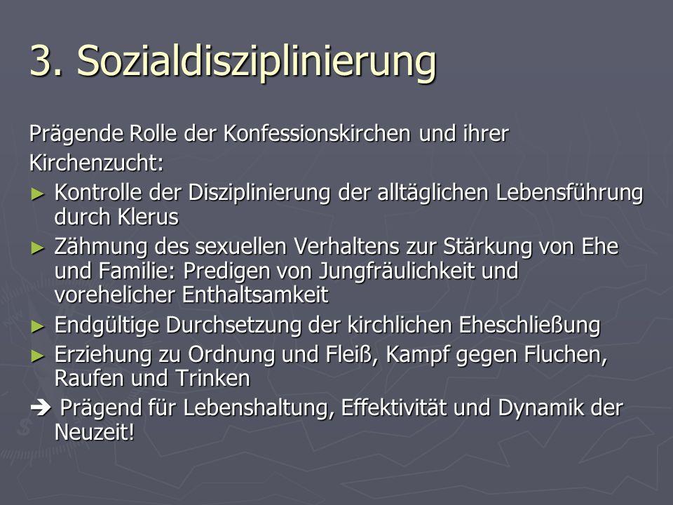 3. Sozialdisziplinierung Prägende Rolle der Konfessionskirchen und ihrer Kirchenzucht: Kontrolle der Disziplinierung der alltäglichen Lebensführung du